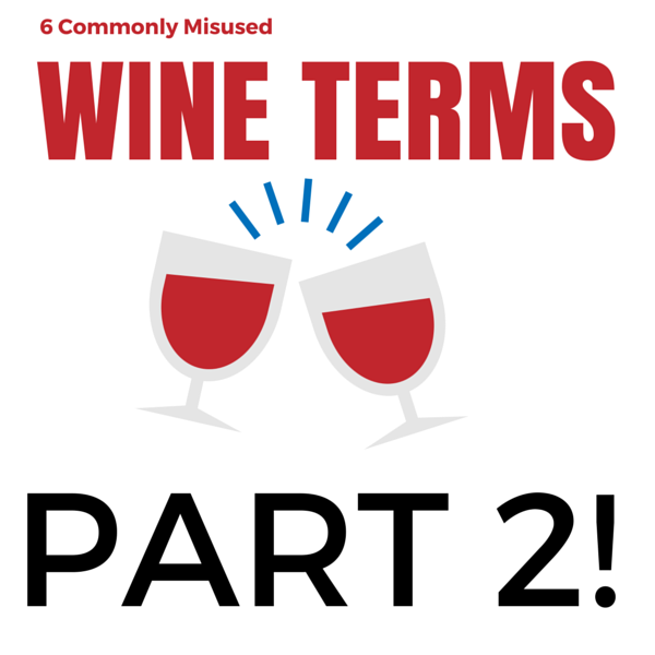6 Commonly Misused Wine Terms - Part 2