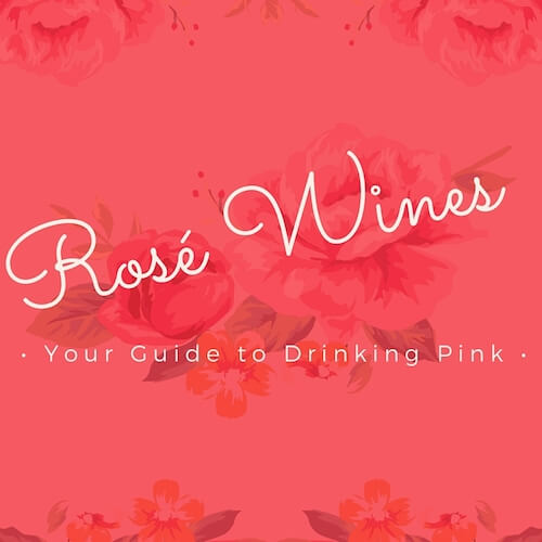 Rosé Wine – Your Guide to Drinking Pink