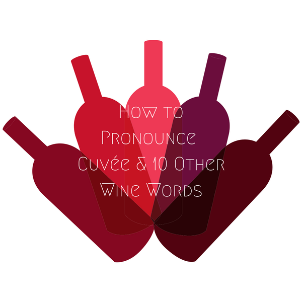 How to Pronounce Cuvée & 10 Other Wine Words